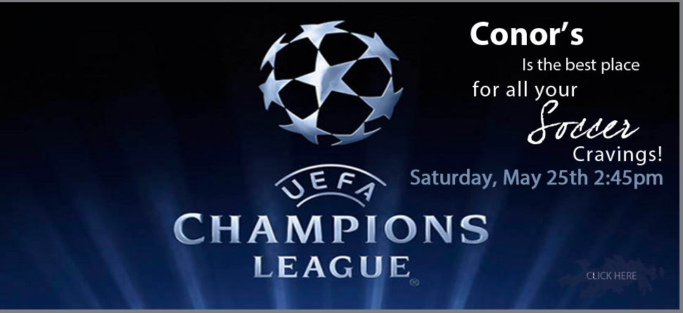 Watch the Champions League with all the other Soccer nuts in town! Right here at Conor&#039;s at 2:45, Saturday, May 25th.